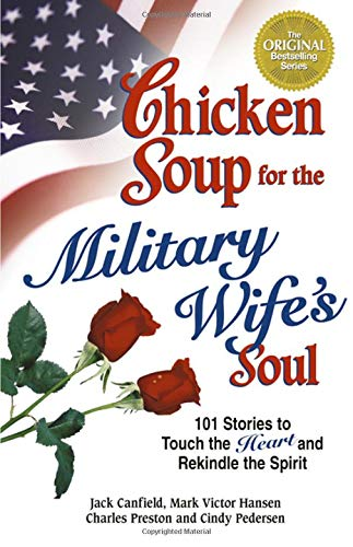 9780757302657: Chicken Soup for the Military Wife's Soul: Stories to Touch the Heart and Rekindle the Spirit (Chicken Soup for the Soul)