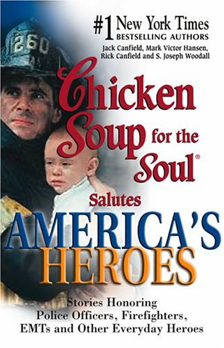 9780757302688: Chicken Soup for the Soul Salutes America's Heroes: Stories Honoring Police Officers, Firefighters and Other Emergency Rescue Workers