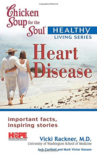 Chicken Soup for the Soul Healthy Living Series Heart Disease: important facts, inspiring stories (0757302718) by Canfield, Jack; Hansen, Mark Victor; Rackner  M.D., Vicki