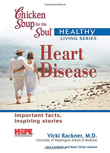 Chicken Soup for the Soul Healthy Living Series Heart Disease: important facts, inspiring stories: ...