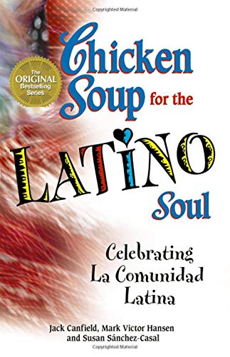 9780757303111: Chicken Soup for the Latino Soul: Celebrating La Comunidad Latina