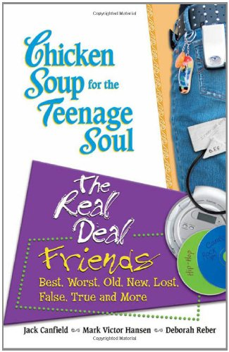 9780757303173: Chicken Soup for the Teenage Soul: The Real Deal Friends: Best, Worst, Old, New, Lost, False, True and More (Chicken Soup for the Soul)