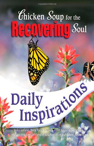 Chicken Soup for the Recovering Soul Daily Inspirations (Chicken Soup for the Soul): Jack Canfield,...