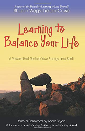 Learning to Balance Your Life: 6 Powers: Wegscheider-Cruse, Sharon
