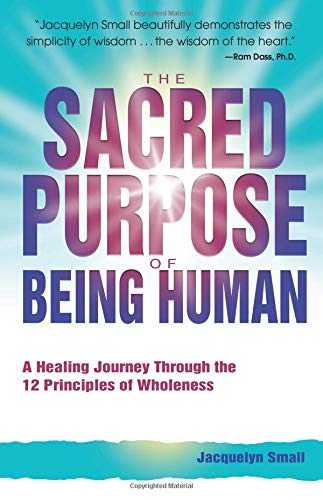 9780757303302: The Sacred Purpose of Being Human: A Journey Through the 12 Principles of Wholeness