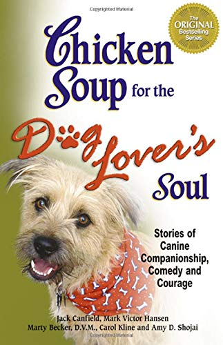 9780757303319: Chicken Soup for the Dog Lover's Soul: Stories of Canine Companionship, Comedy and Courage (Chicken Soup for the Soul)