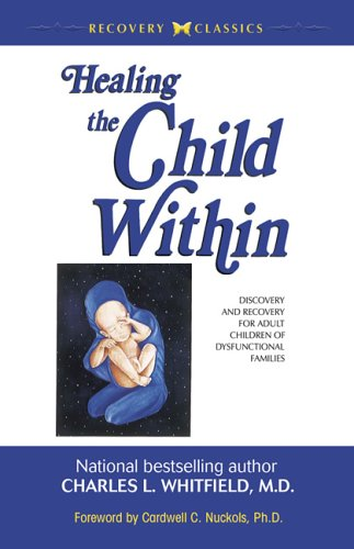 9780757304002: Healing the Child Within: Discovery And Recovery for Adult Children of Dysfunctional Families: Recovery Classics Edition