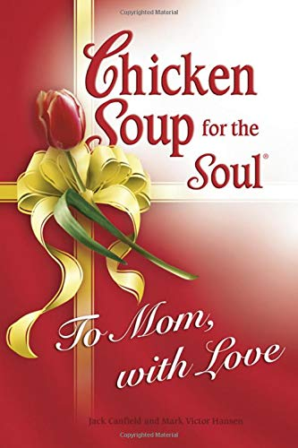 9780757304781: Chicken Soup for Soul To Mom, with Love (Chicken Soup for the Soul)