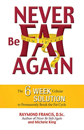 9780757305313: Never Be Fat Again: The 6-Week Cellular Solution to Permanently Break the Fat Cycle
