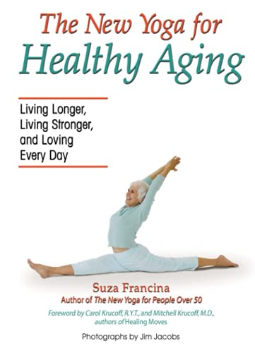 9780757305320: The New Yoga for Healthy Aging: Living Longer, Living Stronger and Loving Every Day