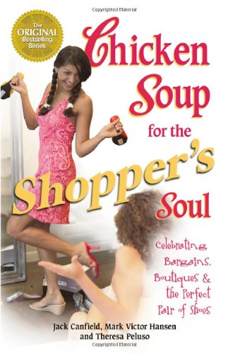 Chicken Soup for the Shoppers Soul: Celebrating: Canfield, Jack and
