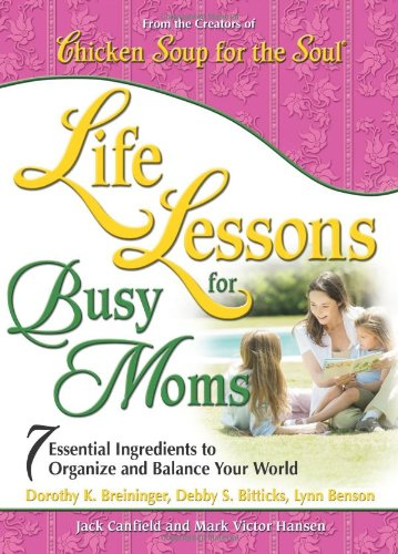 Life Lessons for Busy Moms: Essential Ingredients: Canfield, Jack; Hansen,