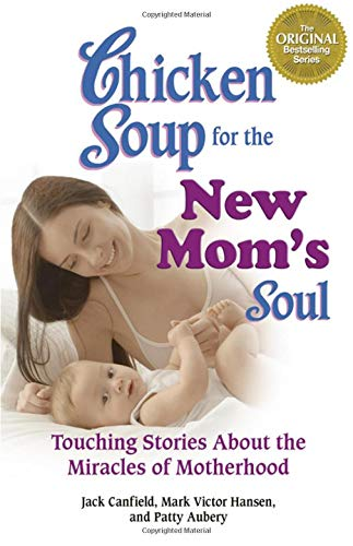 9780757305832: Chicken Soup for the New Mom's Soul: Touching Stories about Miracles of Motherhood (Chicken Soup for the Soul)