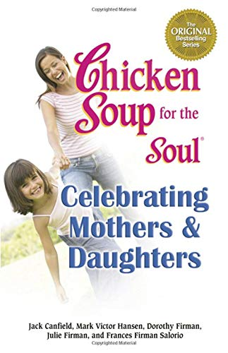 Chicken Soup for the Soul Celebrating Mothers: Jack Canfield, Mark