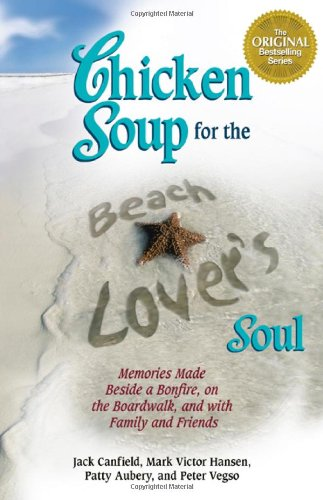 Chicken Soup for the Beach Lover's Soul : Memories Made Beside a Bonfire, on the Boardwalk, and w...