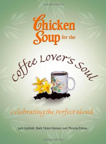 9780757306297: Chicken Soup for the Coffee Lover's Soul: Celebrating the Perfect Blend