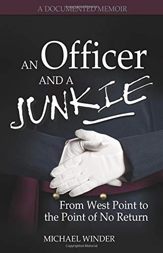 An Officer and a Junkie: From West Point to the Point of No Return: Michael Winder **Inscribed by ...