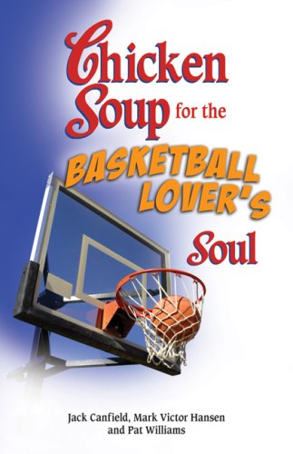 Chicken Soup for the Basketball Lover's Soul: Powerful Life Lessons from Basketball's Greatest Personalities (0757306721) by Williams, Pat; Williams, Pat; Canfield, Jack; Hansen, Mark Victor; Williams, Pat; Canfield, Jack; Hansen, Mark Victor; Williams, Pat; Canfield,...