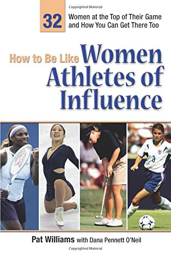 9780757306778: How to Be Like Women Athletes of Influence: 32 Women at the Top of Their Game and How You Can Get There Too (How to Be Like Series)