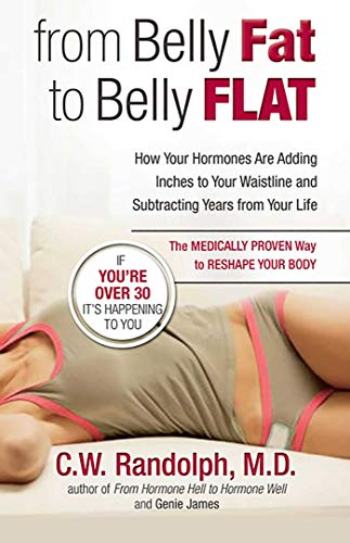 9780757306785: From Belly Fat to Belly Flat: How Your Hormones Are Adding Inches to Your Waist and Subtracting Years from Your Life -- The Medically Proven Way to: ... and Subtracting Years from Your Life