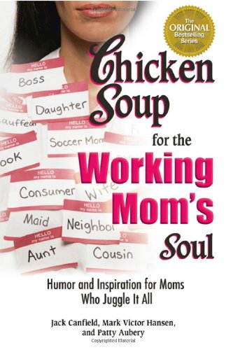 Chicken Soup for the Working Mom's Soul: Humor and Inspiration for Moms Who Juggle It All (Chicken Soup for the Soul) (0757306845) by Canfield, Jack; Hansen, Mark Victor; Aubery, Patty