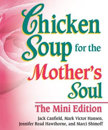 Chicken Soup for the Mother's Soul The: Canfield, Jack; Hansen,