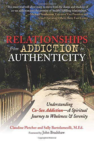 Relationships from Addiction to Authenticity: Understanding Co-Sex Addiction - A Spiritual Journey to Wholeness and Serenity