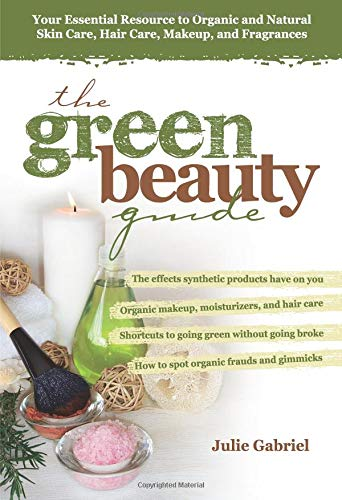 9780757307478: The Green Beauty Guide: Your Essential Resource to Organic and Natural Skin Care, Hair Care, Makeup, and Fragrances