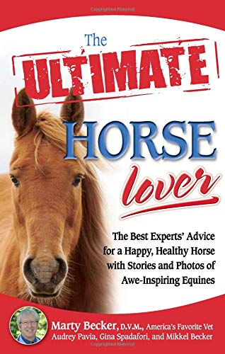 9780757307522: The Ultimate Horse Lover: The Best Experts' Guide for a Happy, Healthy Horse with Stories and Photos of Awe-Inspiring Equines