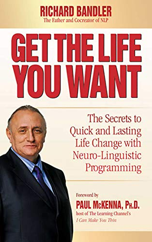9780757307768: Get the Life You Want: The Secrets to Quick and Lasting Life Change with Neuro-Linguistic Programming