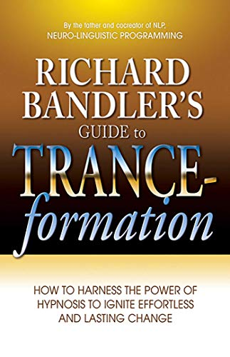 RICHARD BANDLERS GUIDE TO TRANCE-FORMATION: Hypnosis For Everybody