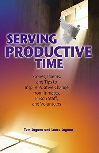 9780757307829: Serving Productive Time: Stories, Poems, and Tips to Inspire Positive Change from Inmates, Prison Staff, and Volunteers