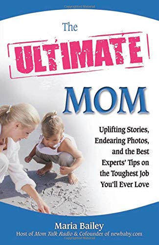 9780757307966: The Ultimate Mom: Uplifting Stories, Endearing Photos, and the Best Experts' Tips on the Toughest Job You'll Ever Love