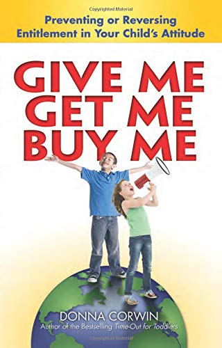 9780757313868: Give Me, Get Me, Buy Me!: Preventing or Reversing Entitlement in Your Child's Attitude
