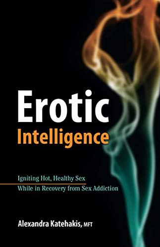 9780757314377: Erotic Intelligence: Igniting Hot, Healthy Sex While in Recovery from Sex Addiction