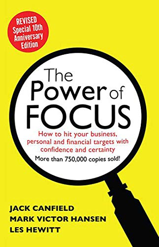 The Power of Focus Tenth Anniversary Edition: How to Hit Your Business, Personal and Financial Targets with Absolute Confidence and Certainty (9780757316029) by Jack Canfield; Mark Hansen; Les Hewitt