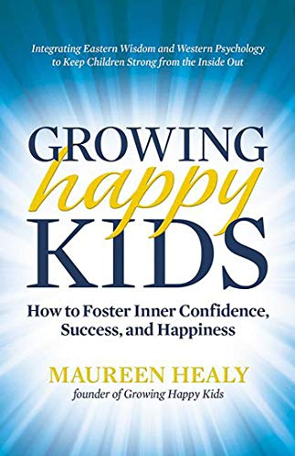 9780757316128: Growing Happy Kids: How to Foster Inner Confidence, Success, and Happiness