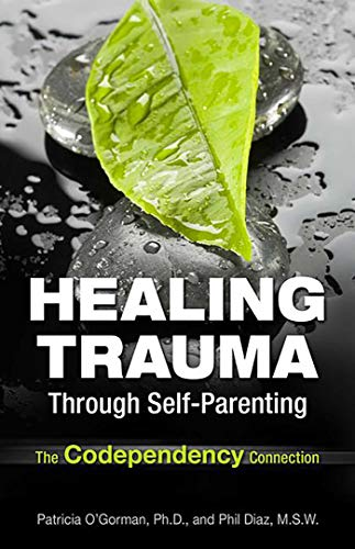 9780757316142: Healing Trauma Through Self-Parenting: The Codependency Connection