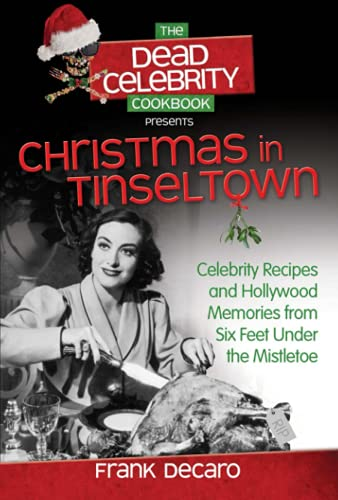 9780757317002: he Dead Celebrity Cookbook Presents Christmas in Tinseltown: Celebrity Recipes and Hollywood Memories from Six Feet Under the Mistletoe
