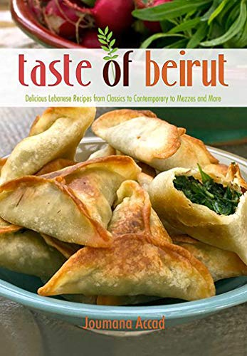 Taste of Beirut: 150+ Delicious Lebanese Recipes from Classics to Contemporary to Mezzes and More: ...