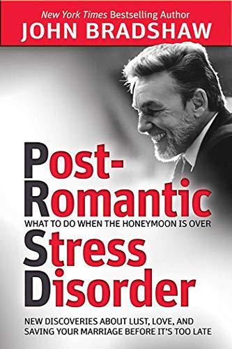 Post-Romantic Stress Disorder: What to Do When: Bradshaw, John