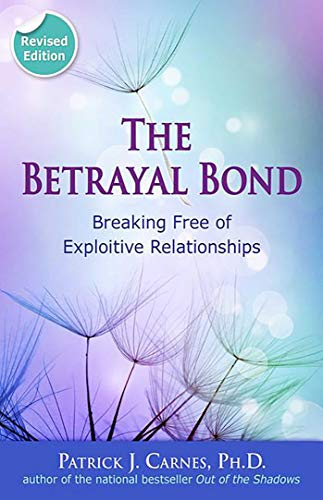 9780757318238: The Betrayal Bond: Breaking Free of Exploitive Relationships