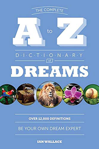9780757318351: The Complete A to Z Dictionary of Dreams: Be Your Own Dream Expert