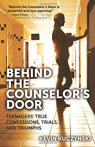 Behind the Counselor s Door: Teenagers True: Kevin Kuczynski