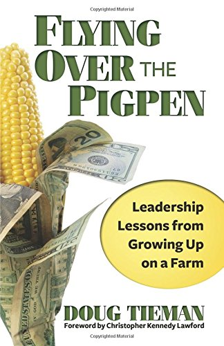 Flying Over the Pigpen: Leadership Lessons From: Doug Tieman