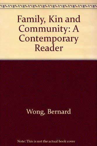 Family, Kin and Community: A Contemporary Reader: WONG BERNARD