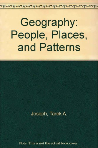 GEOGRAPHY: PEOPLE, PLACES, AND PATTERNS: JOSEPH TAREK A