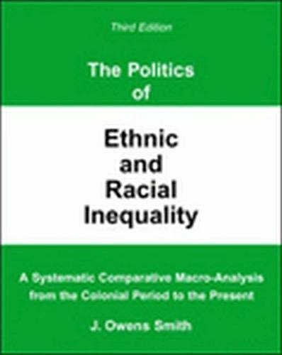 9780757508028: THE POLITICS OF ETHNIC AND RACIAL INEQUALITY: A SYSTEMATIC COMPARATIVE MACRO-ANALYSIS FROM THE COLONIAL PERIOD TO THE PRESENT