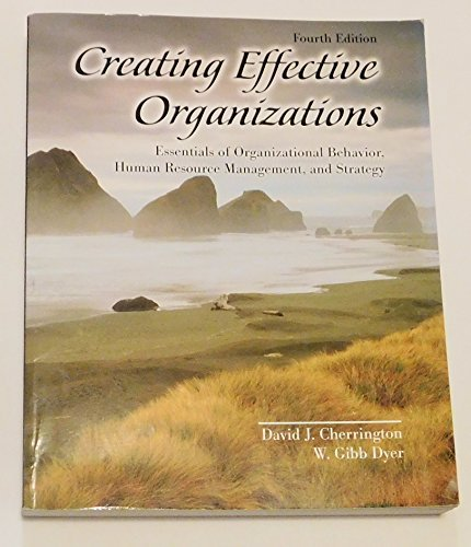 Creating Effective Organizations: Essentials of Organizational Behavior,: CHERRINGTON DAVID, DYER