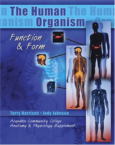 THE HUMAN ORGANISM: FUNCTION AND FORM/ARAPAHOE COMMUNITY: Terry Harrison, Jody